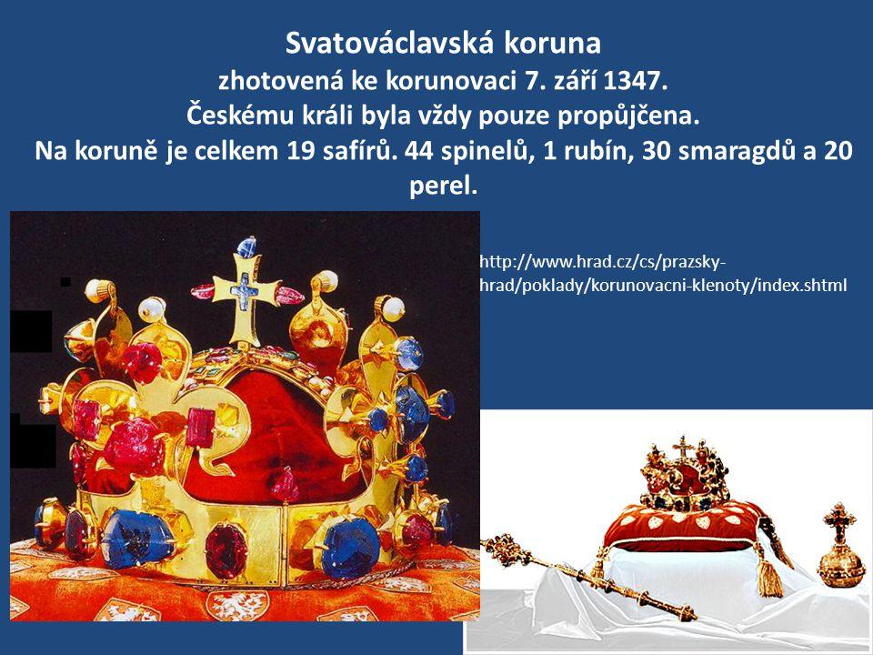 Svatováclavská koruna zhotovená ke korunovaci 7. září 1347. Českému králi byla vždy pouze propůjčena. Na koruně je celkem 19 safírů. 44 spinelů, 1 rub