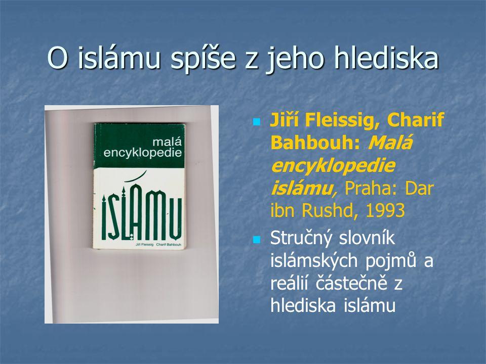 O islámu spíše z jeho hlediska Jiří Fleissig, Charif Bahbouh: Malá encyklopedie islámu, Praha: Dar ibn Rushd, 1993 Stručný slovník islámských pojmů a reálií částečně z hlediska islámu
