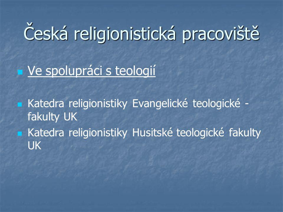 Česká religionistická pracoviště Ve spolupráci s teologií Katedra religionistiky Evangelické teologické - fakulty UK Katedra religionistiky Husitské teologické fakulty UK