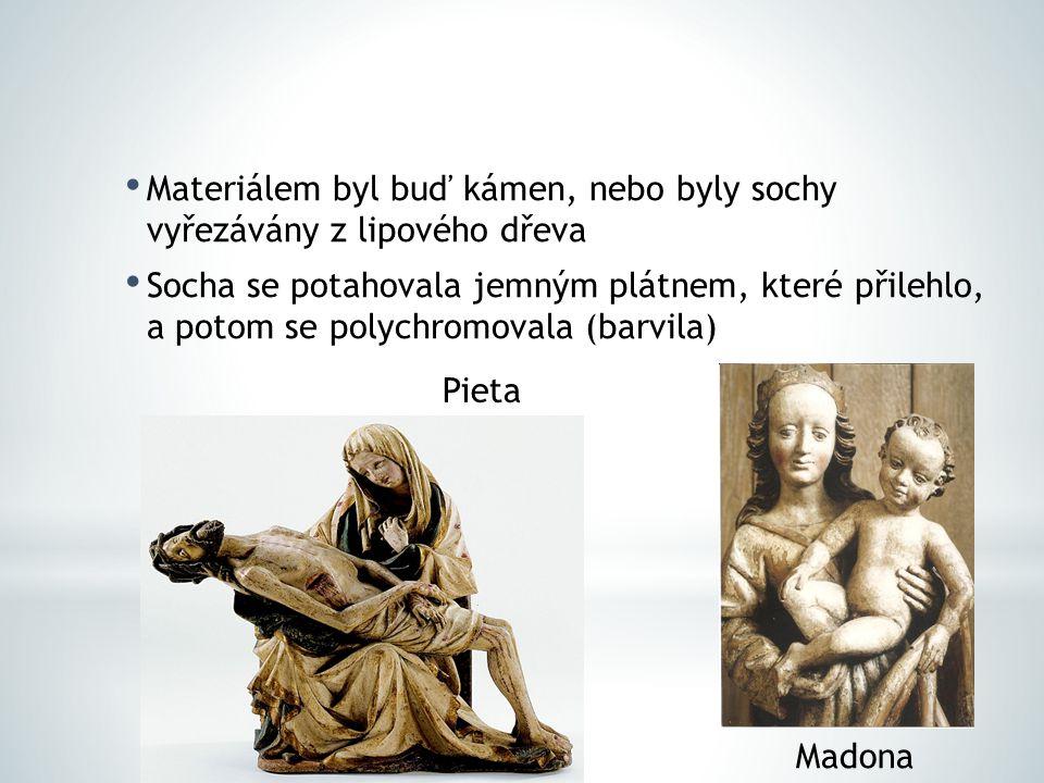 Materiálem byl buď kámen, nebo byly sochy vyřezávány z lipového dřeva Socha se potahovala jemným plátnem, které přilehlo, a potom se polychromovala (barvila) Pieta Madona