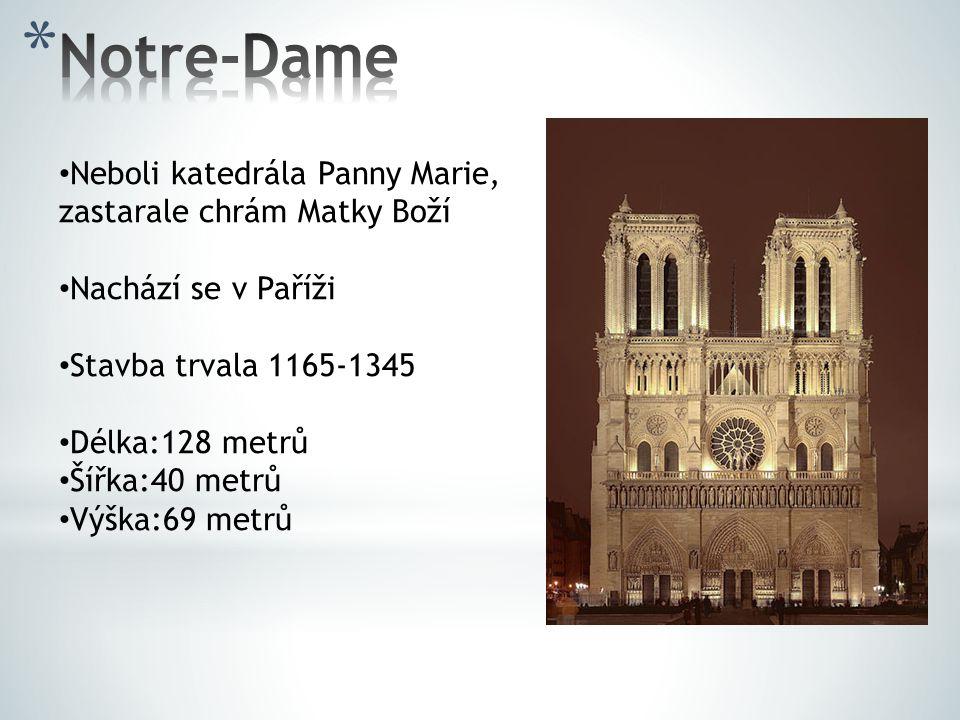 Neboli katedrála Panny Marie, zastarale chrám Matky Boží Nachází se v Paříži Stavba trvala 1165-1345 Délka:128 metrů Šířka:40 metrů Výška:69 metrů