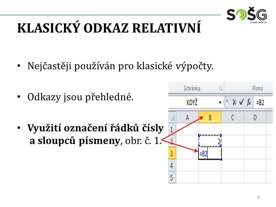 KLASICKÝ ODKAZ RELATIVNÍ Nejčastěji používán pro klasické výpočty. Odkazy jsou přehledné. Využití označení řádků čísly a sloupců písmeny, obr. č. 1. 4