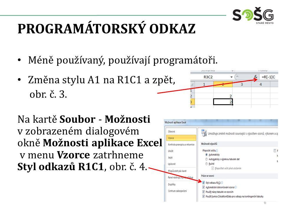 PROGRAMÁTORSKÝ ODKAZ Méně používaný, používají programátoři. Změna stylu A1 na R1C1 a zpět, obr. č. 3. Na kartě Soubor - Možnosti v zobrazeném dialogo