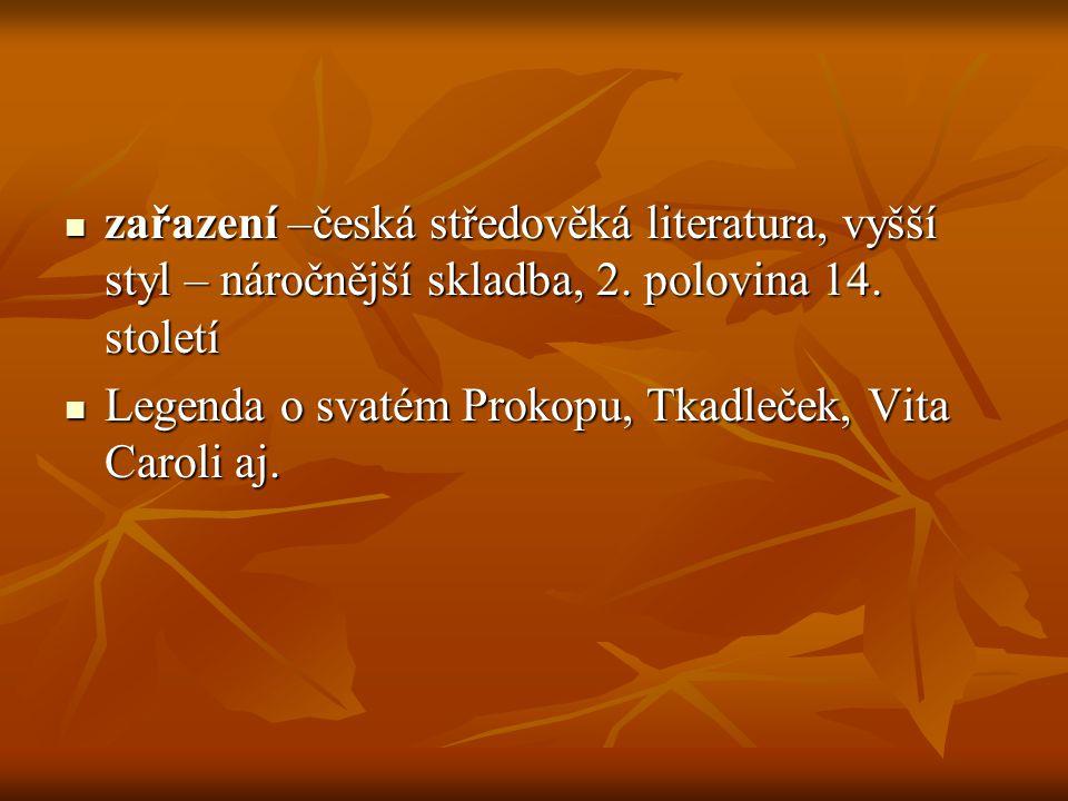 zařazení –česká středověká literatura, vyšší styl – náročnější skladba, 2. polovina 14. století zařazení –česká středověká literatura, vyšší styl – ná