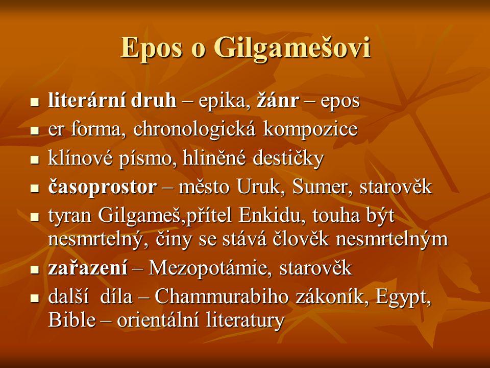 Epos o Gilgamešovi literární druh – epika, žánr – epos literární druh – epika, žánr – epos er forma, chronologická kompozice er forma, chronologická k