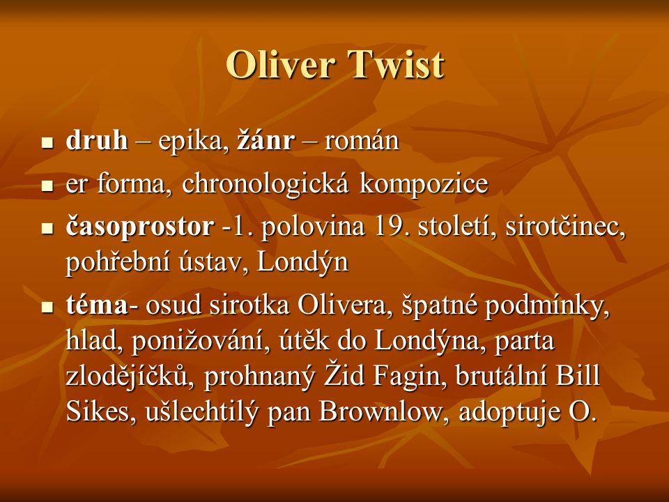 Oliver Twist druh – epika, žánr – román druh – epika, žánr – román er forma, chronologická kompozice er forma, chronologická kompozice časoprostor -1.