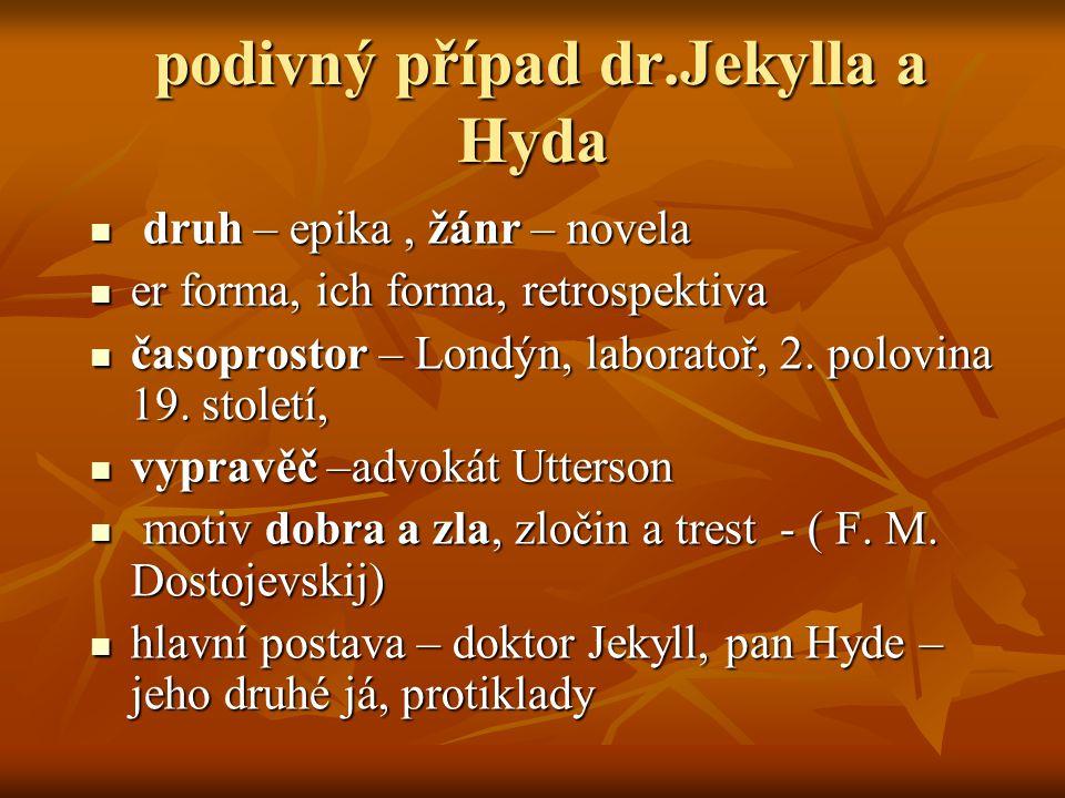 podivný případ dr.Jekylla a Hyda podivný případ dr.Jekylla a Hyda druh – epika, žánr – novela druh – epika, žánr – novela er forma, ich forma, retrosp