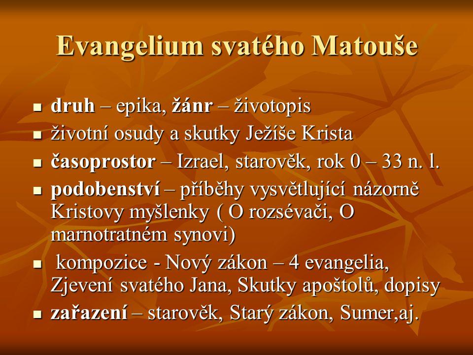 Evangelium svatého Matouše druh – epika, žánr – životopis druh – epika, žánr – životopis životní osudy a skutky Ježíše Krista životní osudy a skutky J