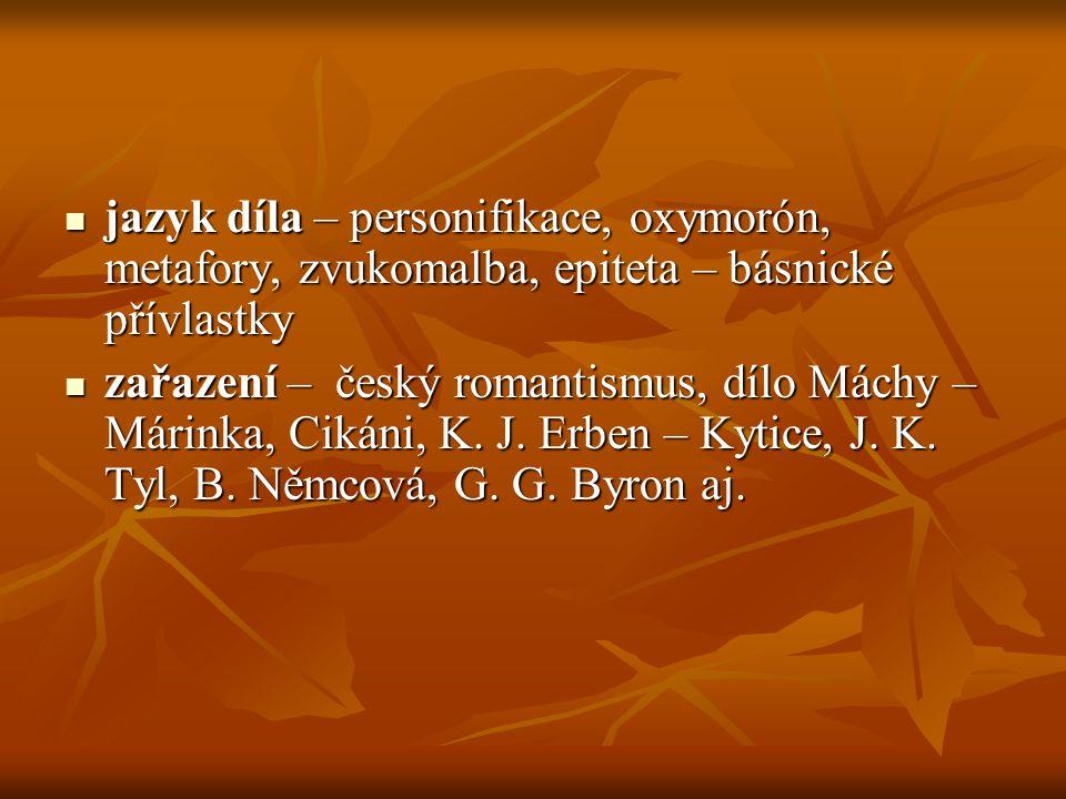 jazyk díla – personifikace, oxymorón, metafory, zvukomalba, epiteta – básnické přívlastky jazyk díla – personifikace, oxymorón, metafory, zvukomalba,