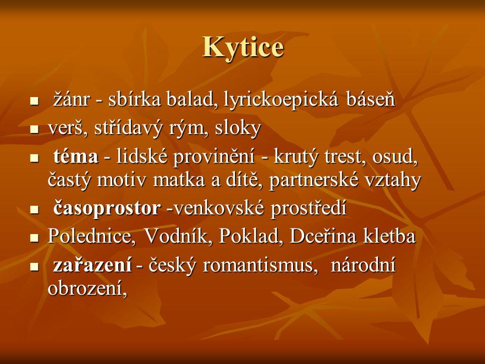 Kytice žánr - sbírka balad, lyrickoepická báseň žánr - sbírka balad, lyrickoepická báseň verš, střídavý rým, sloky verš, střídavý rým, sloky téma - li