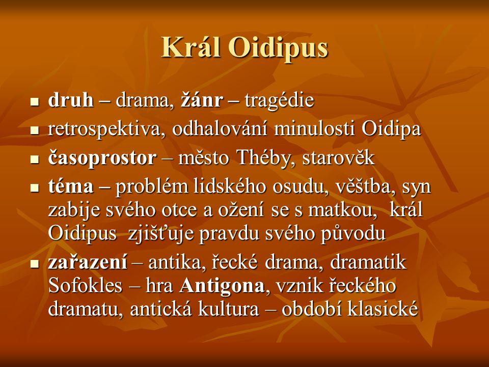 Král Oidipus druh – drama, žánr – tragédie druh – drama, žánr – tragédie retrospektiva, odhalování minulosti Oidipa retrospektiva, odhalování minulost