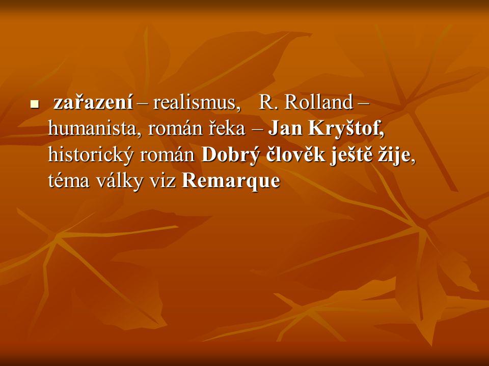 zařazení – realismus, R. Rolland – humanista, román řeka – Jan Kryštof, historický román Dobrý člověk ještě žije, téma války viz Remarque zařazení – r