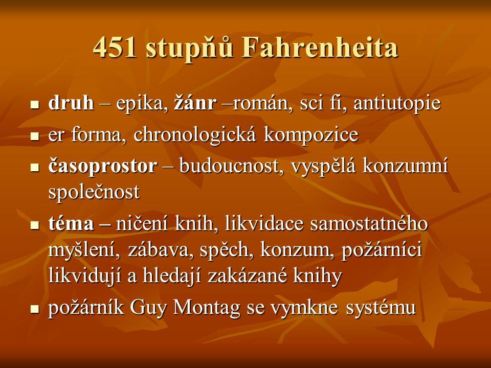 451 stupňů Fahrenheita druh – epika, žánr –román, sci fi, antiutopie druh – epika, žánr –román, sci fi, antiutopie er forma, chronologická kompozice e