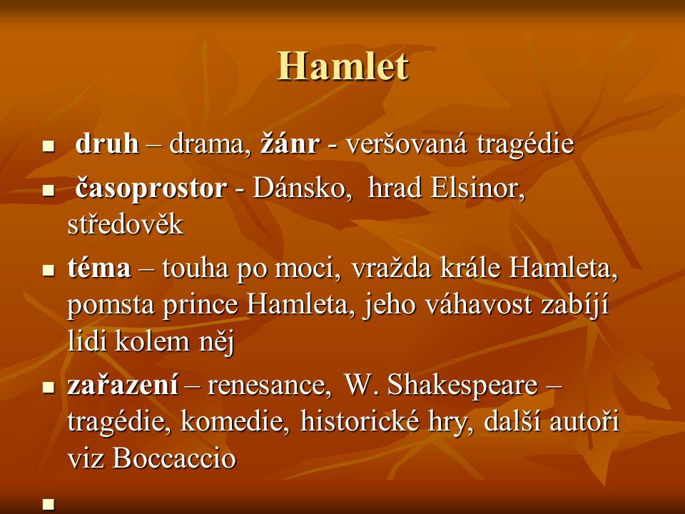 Hamlet druh – drama, žánr - veršovaná tragédie druh – drama, žánr - veršovaná tragédie časoprostor - Dánsko, hrad Elsinor, středověk časoprostor - Dán