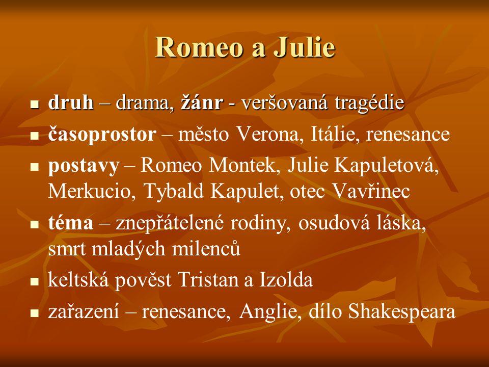 Romeo a Julie druh – drama, žánr - veršovaná tragédie druh – drama, žánr - veršovaná tragédie časoprostor – město Verona, Itálie, renesance postavy –