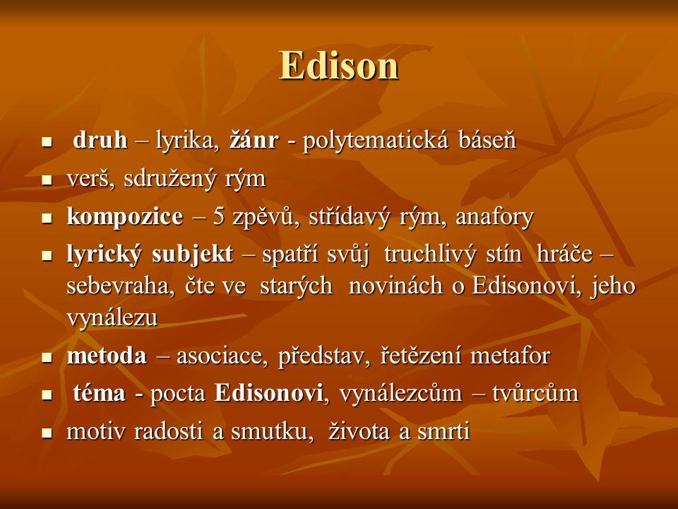 Edison druh – lyrika, žánr - polytematická báseň druh – lyrika, žánr - polytematická báseň verš, sdružený rým verš, sdružený rým kompozice – 5 zpěvů,