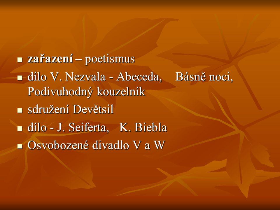 zařazení – poetismus zařazení – poetismus dílo V. Nezvala - Abeceda, Básně noci, Podivuhodný kouzelník dílo V. Nezvala - Abeceda, Básně noci, Podivuho