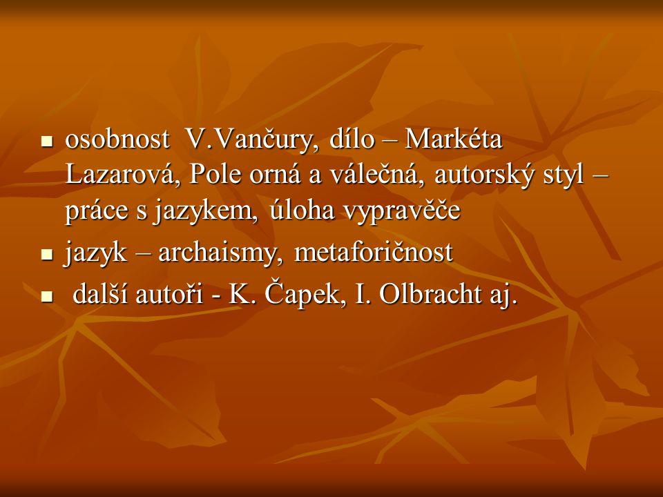 osobnost V.Vančury, dílo – Markéta Lazarová, Pole orná a válečná, autorský styl – práce s jazykem, úloha vypravěče osobnost V.Vančury, dílo – Markéta