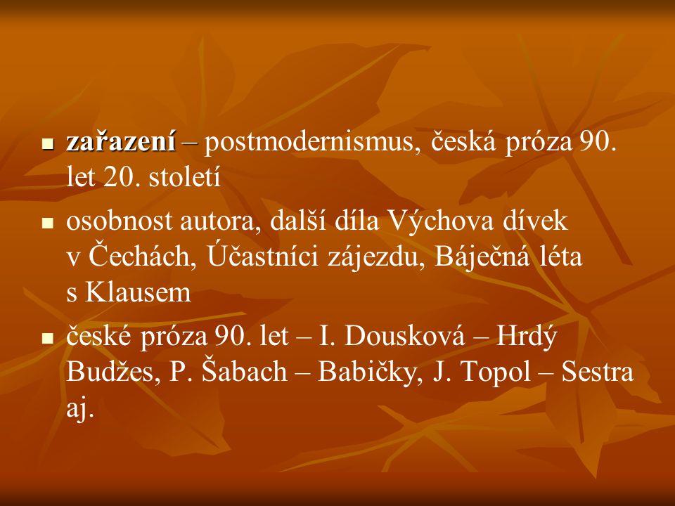 zařazení – zařazení – postmodernismus, česká próza 90. let 20. století osobnost autora, další díla Výchova dívek v Čechách, Účastníci zájezdu, Báječná