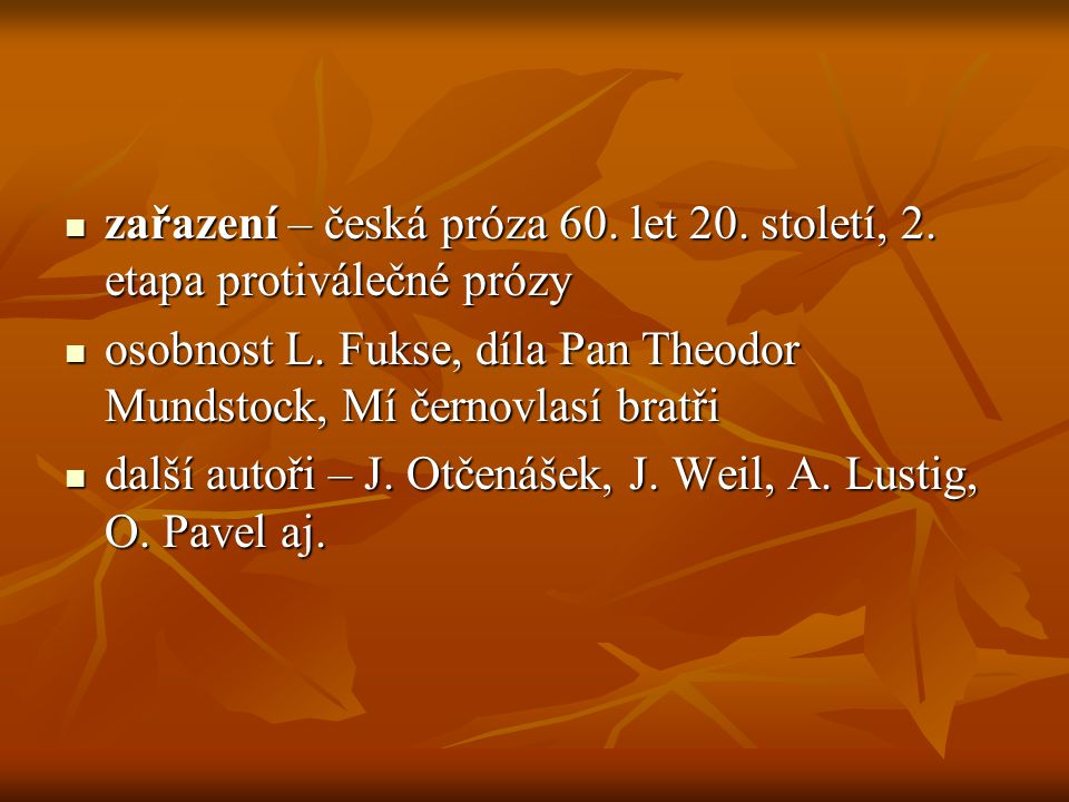 zařazení – česká próza 60. let 20. století, 2. etapa protiválečné prózy zařazení – česká próza 60. let 20. století, 2. etapa protiválečné prózy osobno