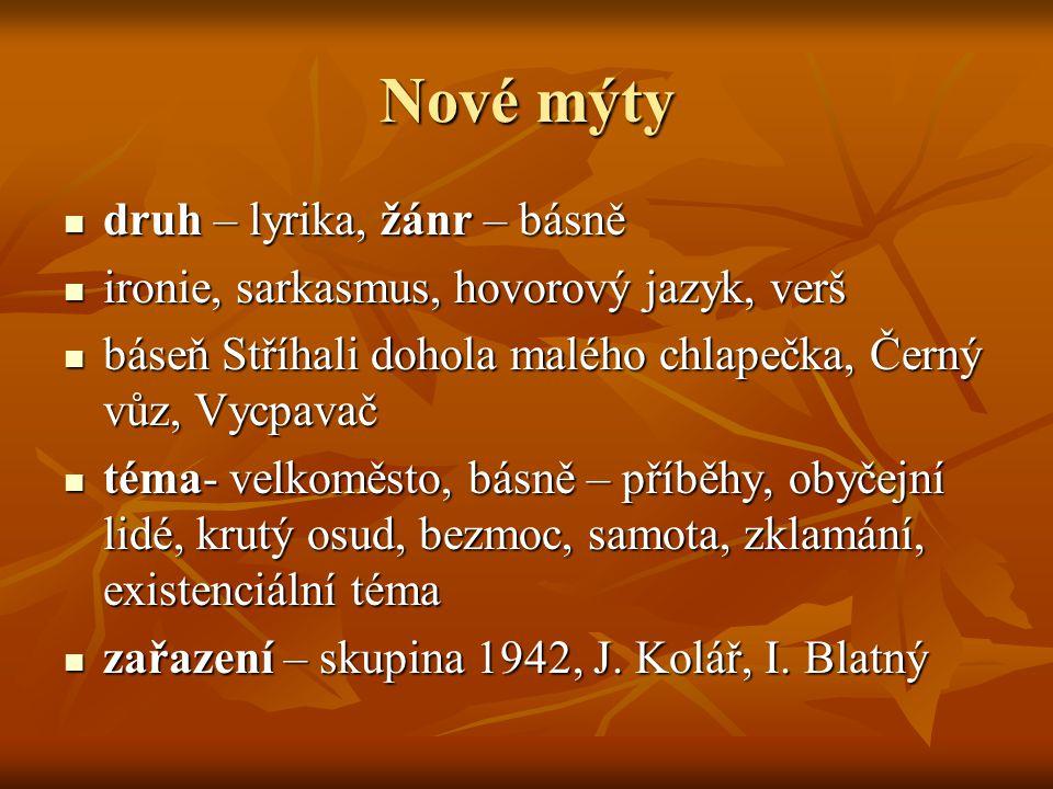 Nové mýty druh – lyrika, žánr – básně druh – lyrika, žánr – básně ironie, sarkasmus, hovorový jazyk, verš ironie, sarkasmus, hovorový jazyk, verš báse