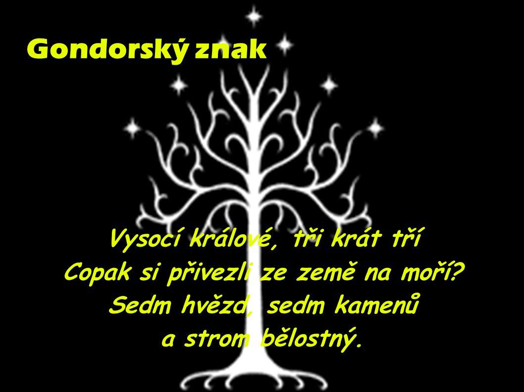 Gondorský znak Vysocí králové, tři krát tří Copak si přivezli ze země na moří? Sedm hvězd, sedm kamenů a strom bělostný.