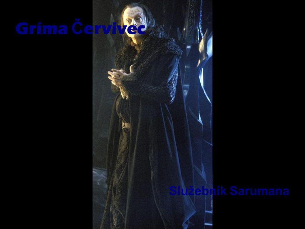 Gríma Č ervivec Služebník Sarumana