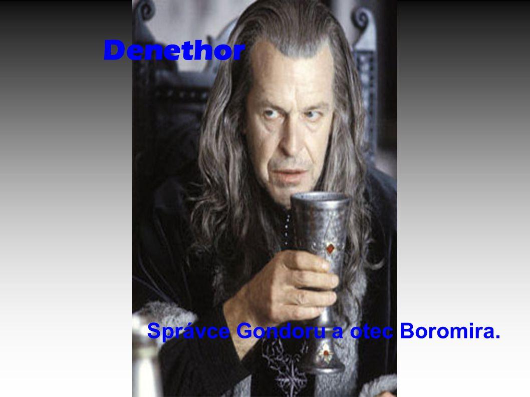 Denethor Správce Gondoru a otec Boromira.