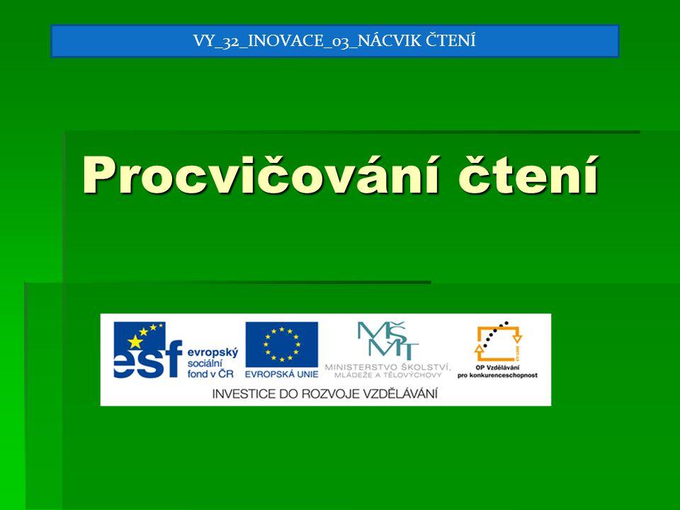 Procvičování čtení VY_32_INOVACE_03_NÁCVIK ČTENÍ