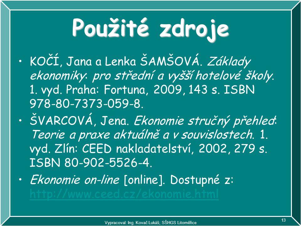 Vypracoval: Ing. Kovač Lukáš; SŠHGS Litoměřice 13 Použité zdroje KOČÍ, Jana a Lenka ŠAMŠOVÁ. Základy ekonomiky: pro střední a vyšší hotelové školy. 1.