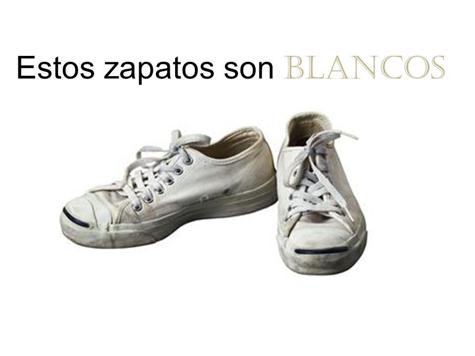 Estos zapatos son blancos