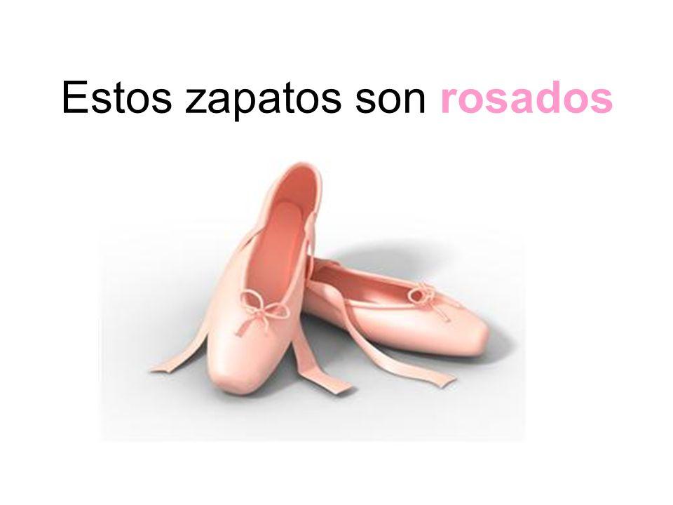 Estos zapatos son rosados