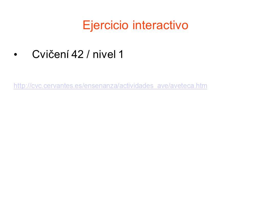 Ejercicio interactivo Cvičení 42 / nivel 1 http://cvc.cervantes.es/ensenanza/actividades_ave/aveteca.htm