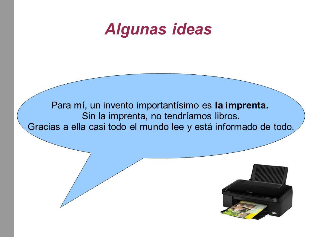 Algunas ideas Yo no creo que la imprenta sea el invento más importante.
