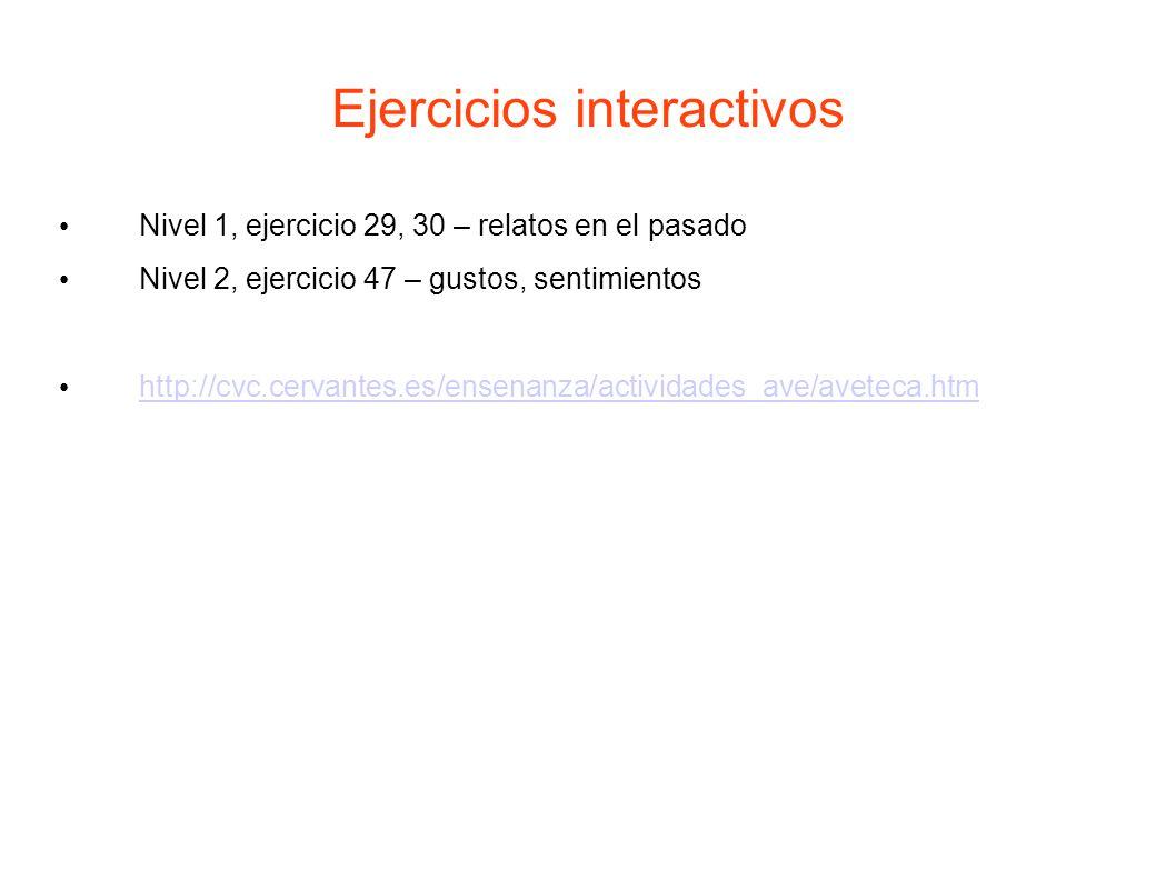 Ejercicios interactivos Nivel 1, ejercicio 29, 30 – relatos en el pasado Nivel 2, ejercicio 47 – gustos, sentimientos http://cvc.cervantes.es/ensenanz