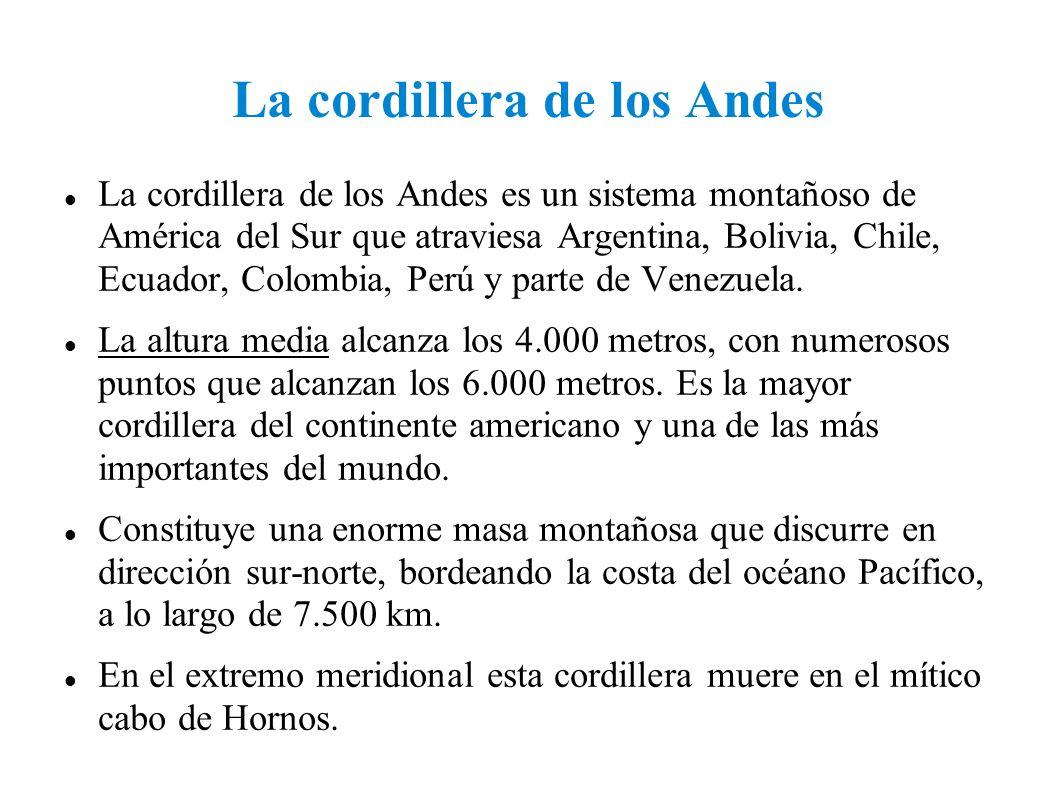 La cordillera de los Andes La cordillera de los Andes es un sistema montañoso de América del Sur que atraviesa Argentina, Bolivia, Chile, Ecuador, Col