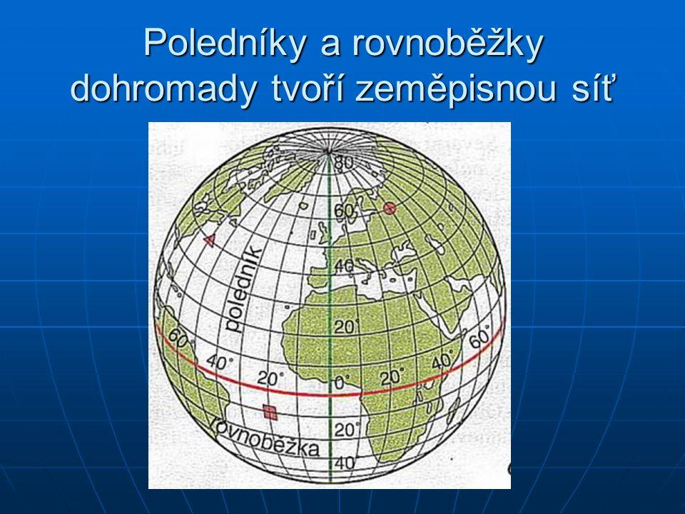 Poledníky a rovnoběžky dohromady tvoří zeměpisnou síť