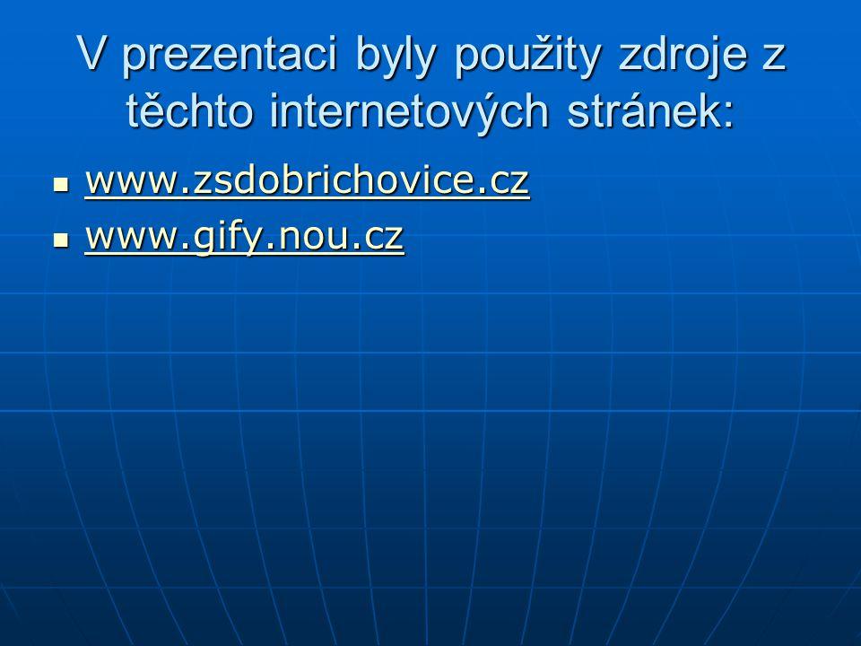 V prezentaci byly použity zdroje z těchto internetových stránek: www.zsdobrichovice.cz www.zsdobrichovice.cz www.zsdobrichovice.cz www.gify.nou.cz www