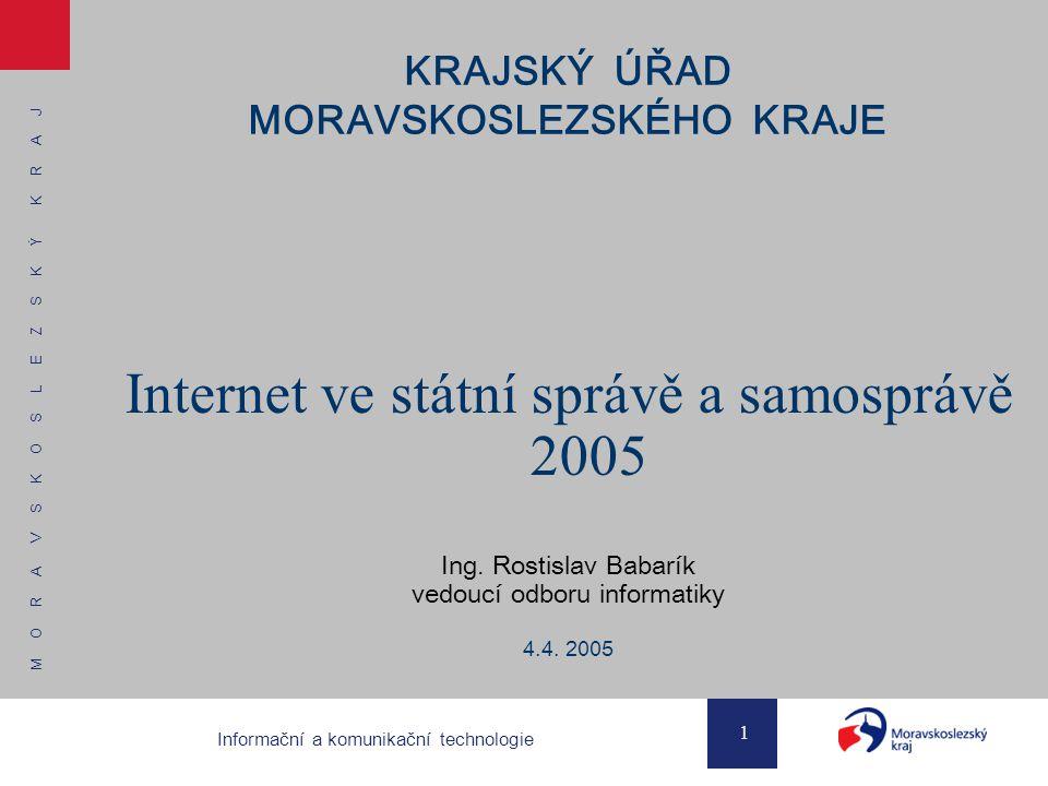 M O R A V S K O S L E Z S K Ý K R A J 1 Informační a komunikační technologie KRAJSKÝ ÚŘAD MORAVSKOSLEZSKÉHO KRAJE Internet ve státní správě a samosprávě 2005 Ing.