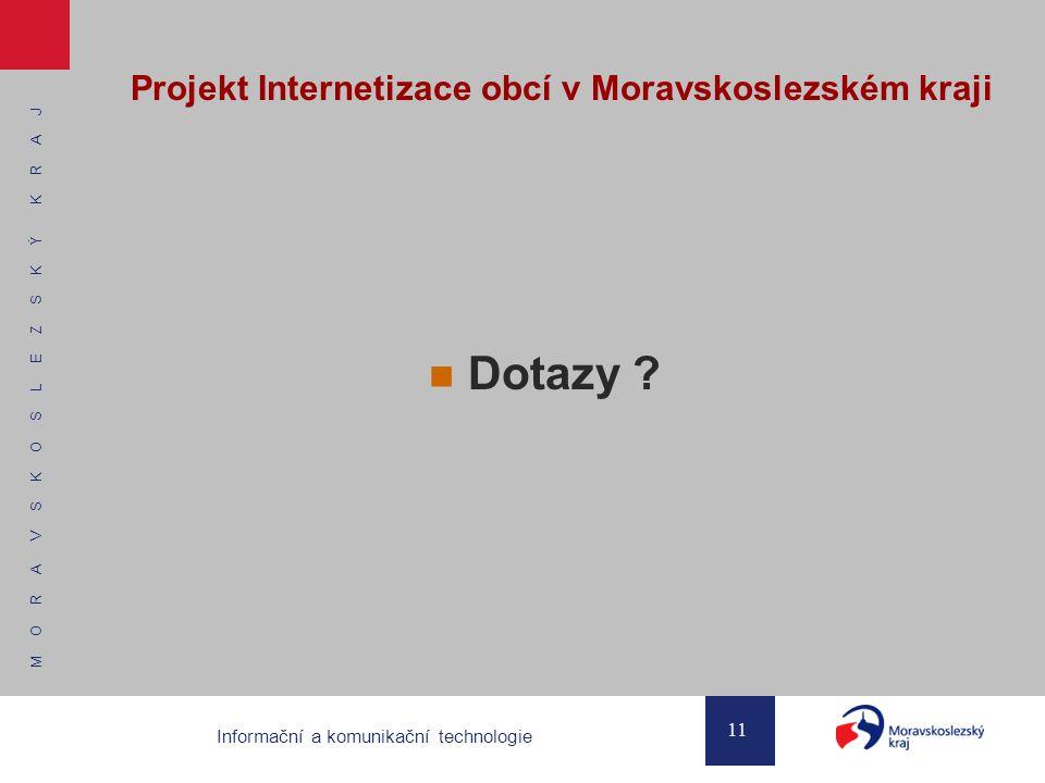 M O R A V S K O S L E Z S K Ý K R A J 11 Informační a komunikační technologie Projekt Internetizace obcí v Moravskoslezském kraji Dotazy