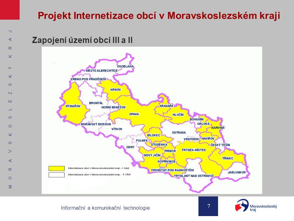 M O R A V S K O S L E Z S K Ý K R A J 7 Informační a komunikační technologie Projekt Internetizace obcí v Moravskoslezském kraji Zapojení území obcí III a II