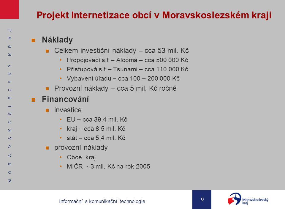 M O R A V S K O S L E Z S K Ý K R A J 9 Informační a komunikační technologie Projekt Internetizace obcí v Moravskoslezském kraji Náklady Celkem investiční náklady – cca 53 mil.