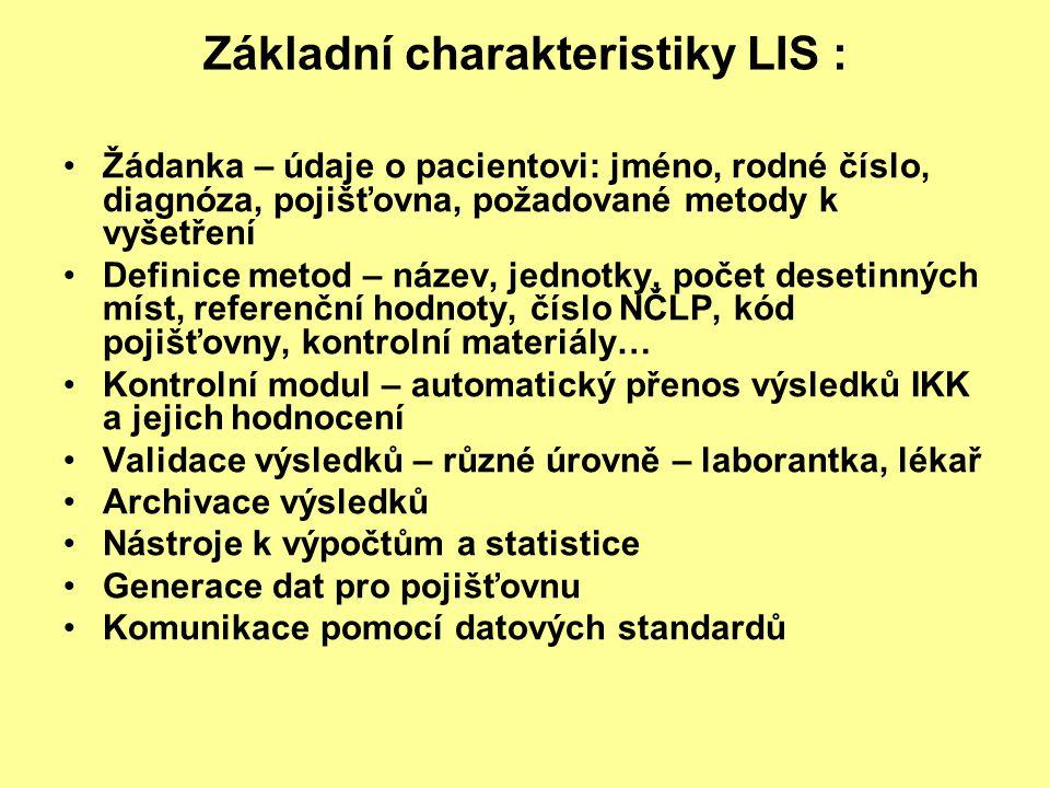 Základní charakteristiky LIS : Žádanka – údaje o pacientovi: jméno, rodné číslo, diagnóza, pojišťovna, požadované metody k vyšetření Definice metod –