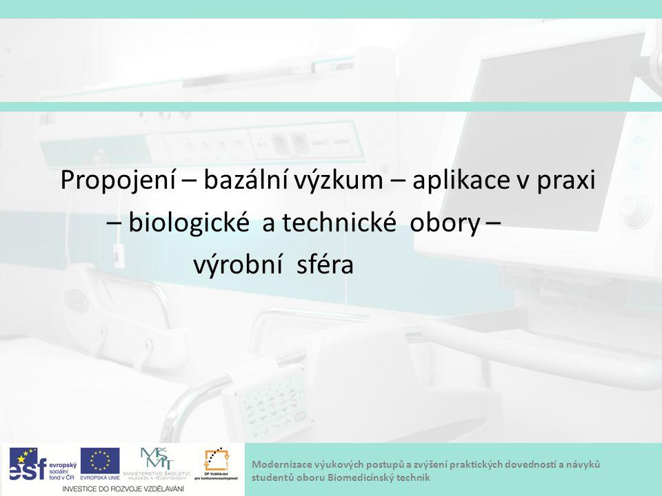 Modernizace výukových postupů a zvýšení praktických dovedností a návyků studentů oboru Biomedicínský technik Propojení – bazální výzkum – aplikace v p