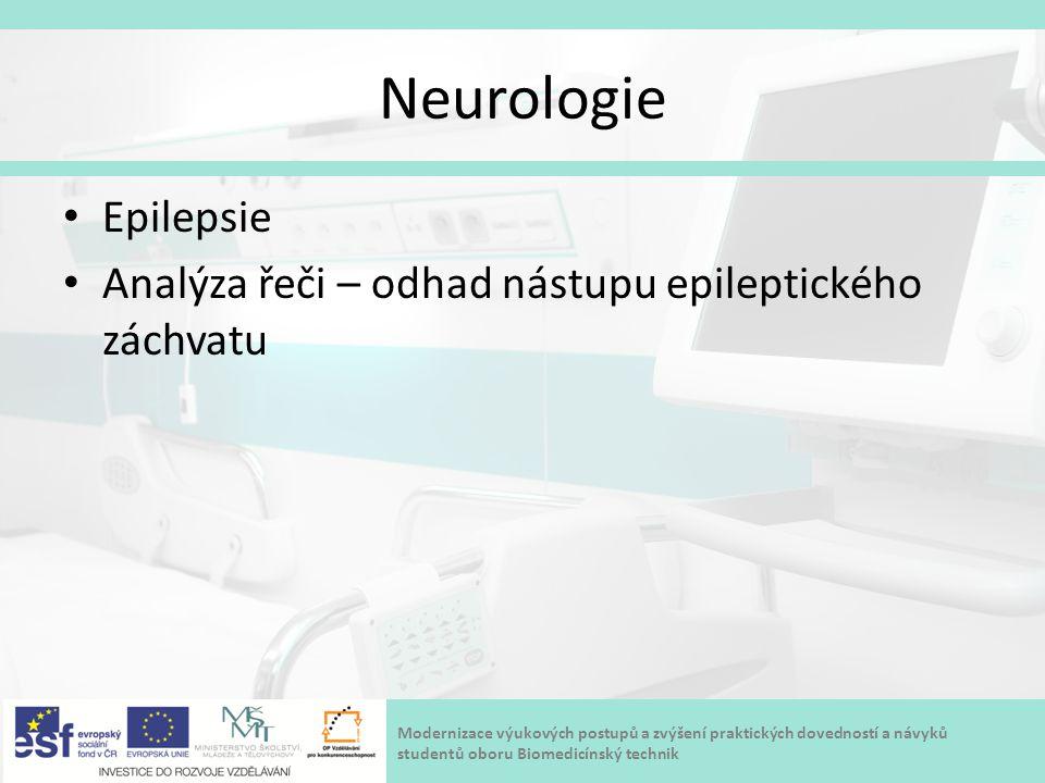 Modernizace výukových postupů a zvýšení praktických dovedností a návyků studentů oboru Biomedicínský technik Neurologie Epilepsie Analýza řeči – odhad