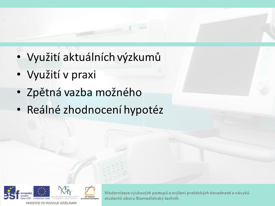 Modernizace výukových postupů a zvýšení praktických dovedností a návyků studentů oboru Biomedicínský technik Využití aktuálních výzkumů Využití v prax