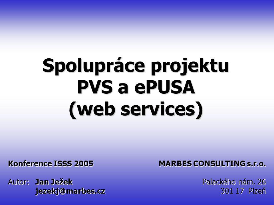 ISSS 2005 Spolupráce projektu PVS a ePUSA Konference ISSS 2005 Autor:Jan Ježek jezekj@marbes.cz MARBES CONSULTING s.r.o.