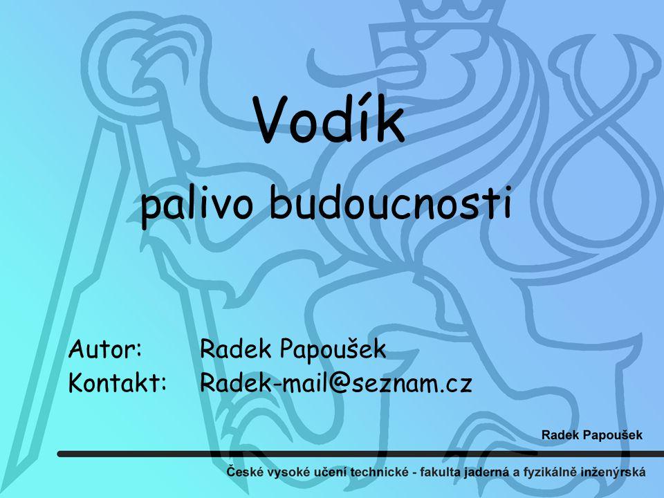 Vodík palivo budoucnosti Autor:Radek Papoušek Kontakt:Radek-mail@seznam.cz