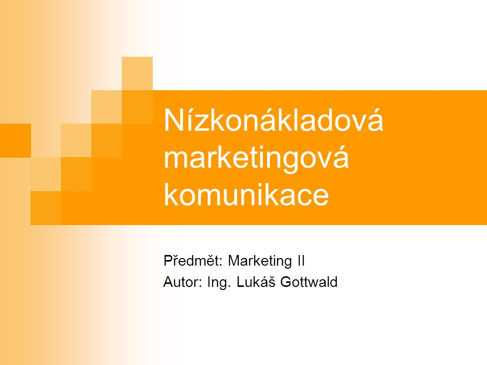 Nízkonákladová marketingová komunikace Předmět: Marketing II Autor: Ing. Lukáš Gottwald