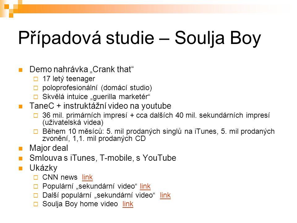 """Případová studie – Soulja Boy Demo nahrávka """"Crank that""""  17 letý teenager  poloprofesionální (domácí studio)  Skvělá intuice """"guerilla marketér"""" T"""